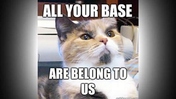 All your base are belong to us!